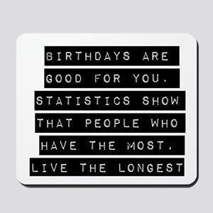 Birthdays Are Good For You Mousepad