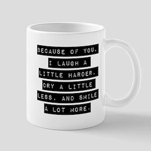 Because Of You Mugs