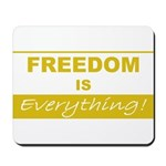 Freedom is Everything Mousepad