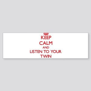 Keep Calm and Listen to your Twin Bumper Sticker