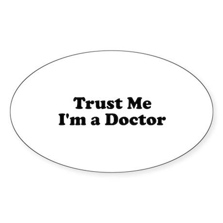 Trust Me, I'm a Doctor Oval Sticker