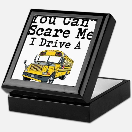 You Cant Scare me I Drive a School Bus Keepsake Bo