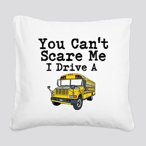 You Cant Scare me I Drive a School Bus Square Canv