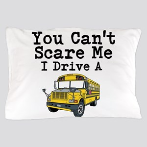 You Cant Scare me I Drive a School Bus Pillow Case