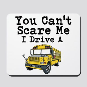 You Cant Scare me I Drive a School Bus Mousepad