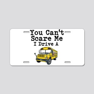 You Cant Scare me I Drive a School Bus Aluminum Li