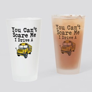 You Cant Scare me I Drive a School Bus Drinking Gl