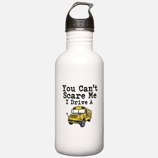 You Cant Scare me I Drive a School Bus Water Bottl