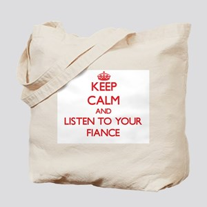 Keep Calm and Listen to your Fiance Tote Bag