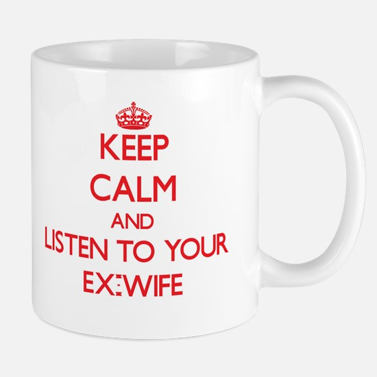 Keep Calm and Listen to your Ex-Wife Mugs