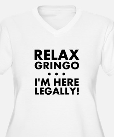 Relax Gringo Im Here Legally Plus Size T-Shirt