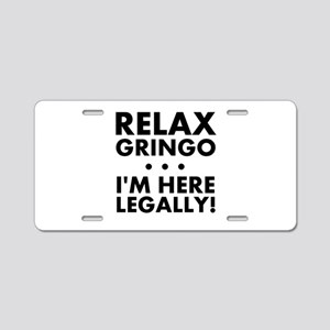 Relax Gringo Im Here Legally Aluminum License Plat