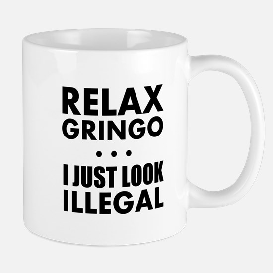 Relax Gringo I just Look Illegal Mugs