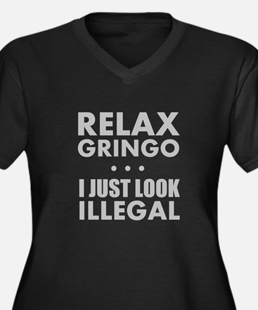 Relax Gringo I just Look Illegal Plus Size T-Shirt