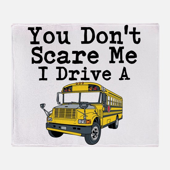 You Dont Scare Me I Drive a School Bus Throw Blank
