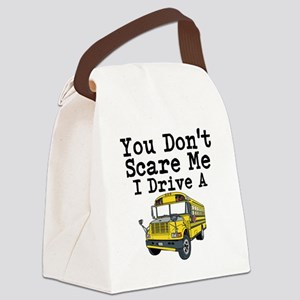 You Dont Scare Me I Drive a School Bus Canvas Lunc