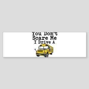 You Dont Scare Me I Drive a School Bus Bumper Stic