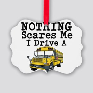 Nothing Scares Me I Drive a School Bus Ornament