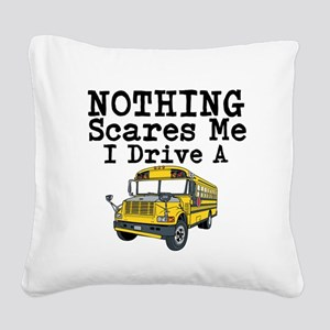 Nothing Scares Me I Drive a School Bus Square Canv
