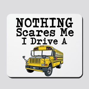 Nothing Scares Me I Drive a School Bus Mousepad