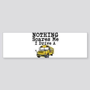 Nothing Scares Me I Drive a School Bus Bumper Stic