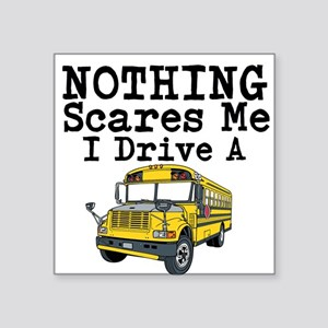 Nothing Scares Me I Drive a School Bus Sticker