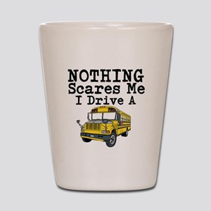 Nothing Scares Me I Drive a School Bus Shot Glass
