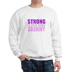 Strong Is The New Skinny Sweatshirt