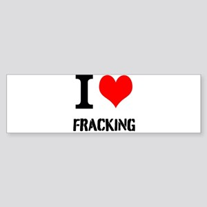 I Love Fracking Bumper Sticker