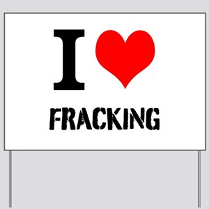 I Love Fracking Yard Sign