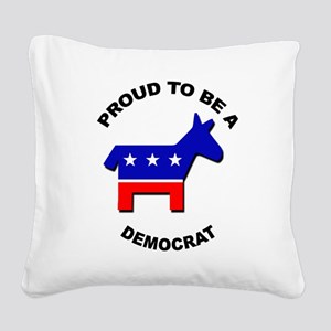 Proud to be a Democrat Square Canvas Pillow