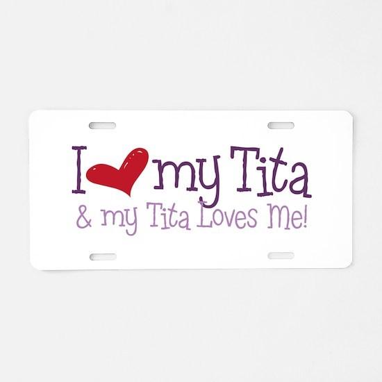 My Tita Loves me! Aluminum License Plate
