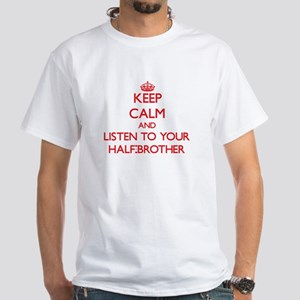 Keep Calm and Listen to your Half-Brother T-Shirt