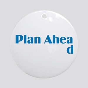 Plan Ahead Ornament (Round)