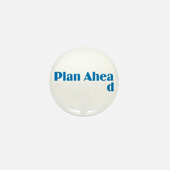 Plan Ahead Mini Button