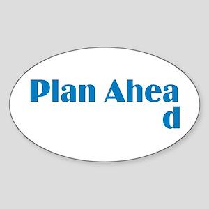 Plan Ahead Oval Sticker