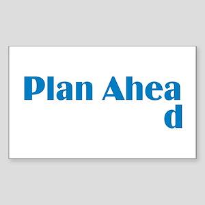 Plan Ahead Rectangle Sticker