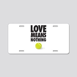LOVE MEANS NOTHING - TENNIS Aluminum License Plate