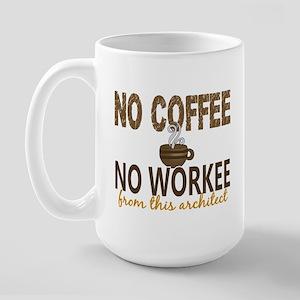 Architect No Coffee No Workee Large Mug