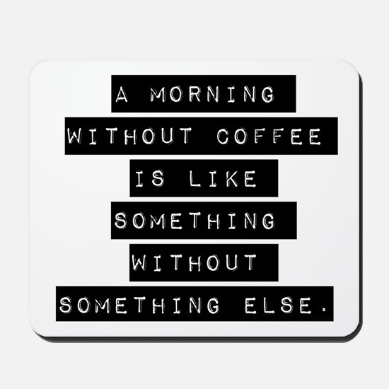 A Morning Without Coffee Mousepad