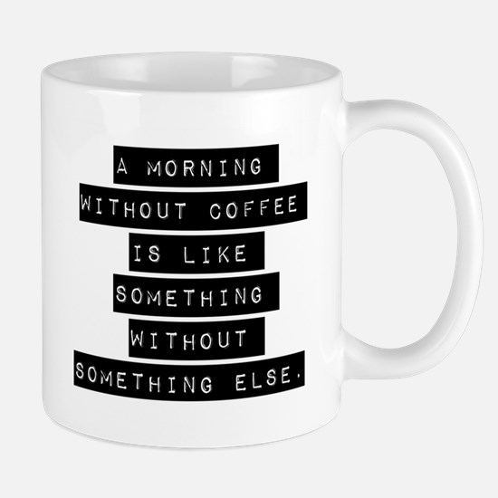 A Morning Without Coffee Mugs