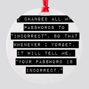 I Changed All My Passwords Round Ornament