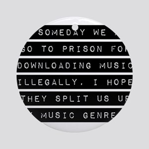 If Someday We All Go To Prison Ornament (Round)