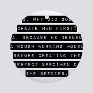 Why Did God Create Man First? Ornament (Round)