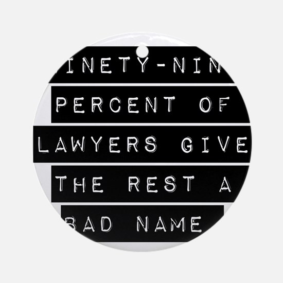 Ninety-Nine Percent Of Lawyers Ornament (Round)