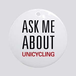 Ask Me About Unicycling Ornament (Round)