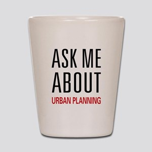 Ask Me About Urban Planning Shot Glass