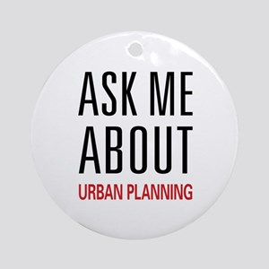 Ask Me About Urban Planning Ornament (Round)