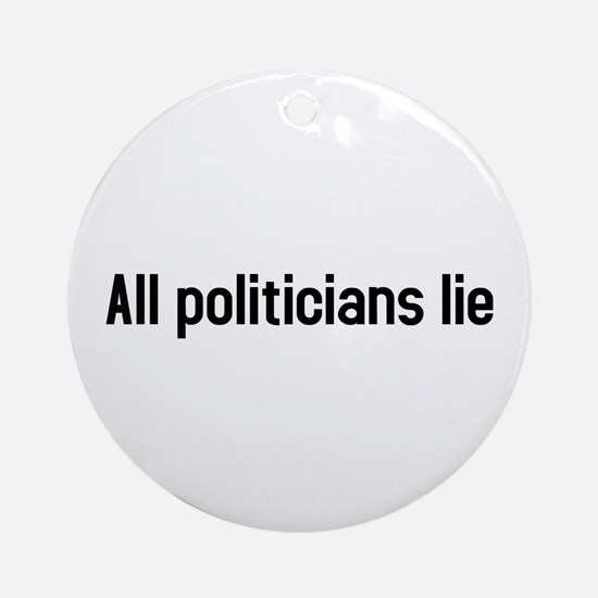 all politicians lie Ornament (Round)