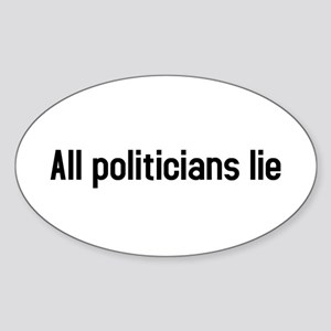 all politicians lie Oval Sticker